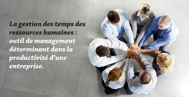 Gestion des temps des ressources humaines : outil de management déterminant dans la productivité d'une entreprise